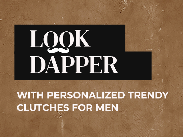 Look Dapper With Personalised Trendy Clutchs For MEN!