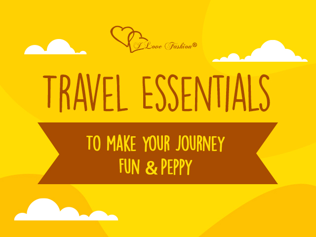 Travel Essentials to Make your Journey Fun and Peppy