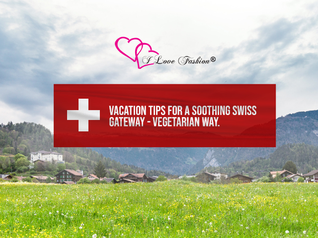 Vacation tips for a Soothing Swiss Getaway – Vegetarian way