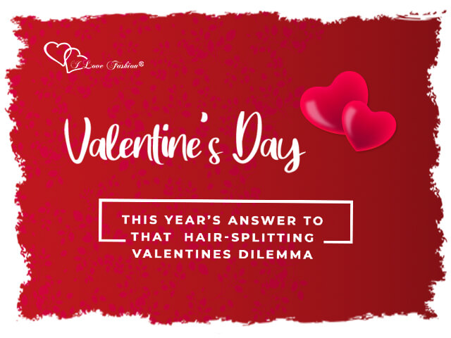 This Year's Answer to that Hair-Splitting Valentines Dilemma